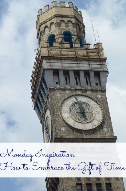 Monday Inspiration: How to Embrace the Gift of Time