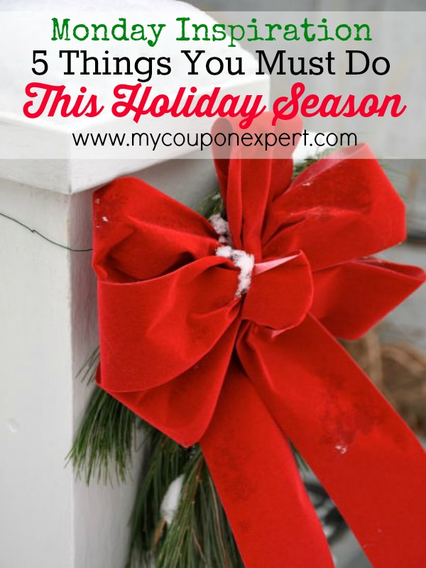 Monday Inspiration: 5 Things You Must Do This Holiday Season