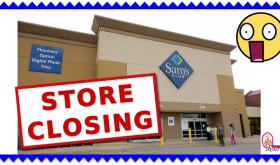 SAM'S CLUB STORES IMMEDIATELY CLOSING!  BIG LIST!