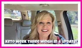 KETO DIET WEEK THREE – Weigh in and Update!