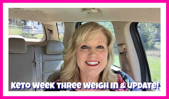 KETO DIET WEEK THREE – Weigh in and Update!