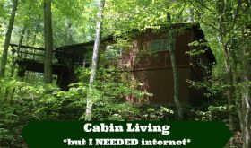 How I survived my Cabin Adventure with NO HOME INTERNET for a month!